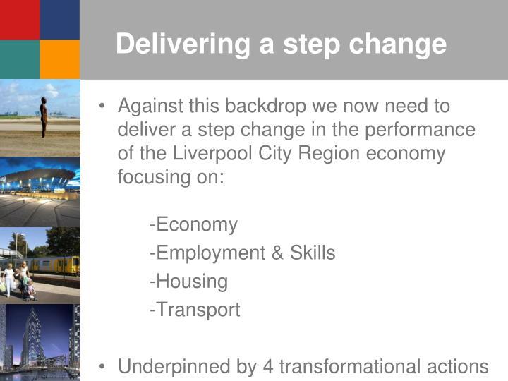 Delivering a step change