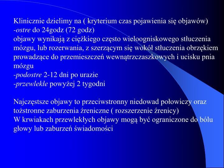 Klinicznie dzielimy na ( kryterium czas pojawienia się objawów)