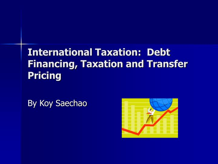 International taxation debt financing taxation and transfer pricing