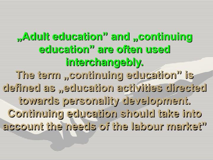 """Adult education"" and ""continuing education"" are often used interchangebly."