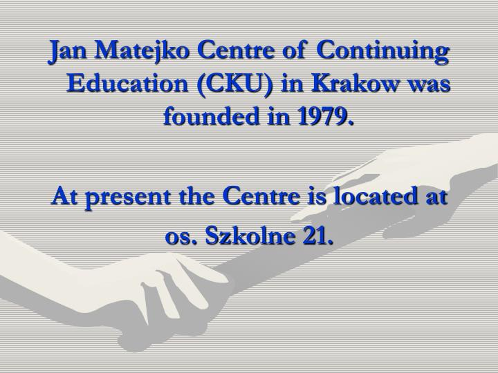 Jan Matejko Centre of Continuing Education (CKU) in Krakow was founded in 1979.