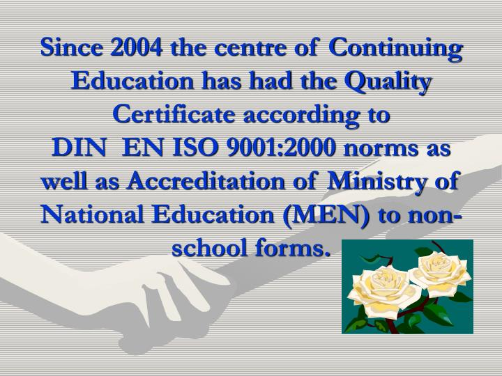 Since 2004 the centre of Continuing Education has had the Quality Certificate according to