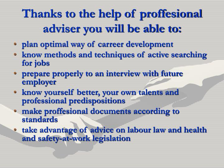 Thanks to the help of proffesional adviser you will be able to: