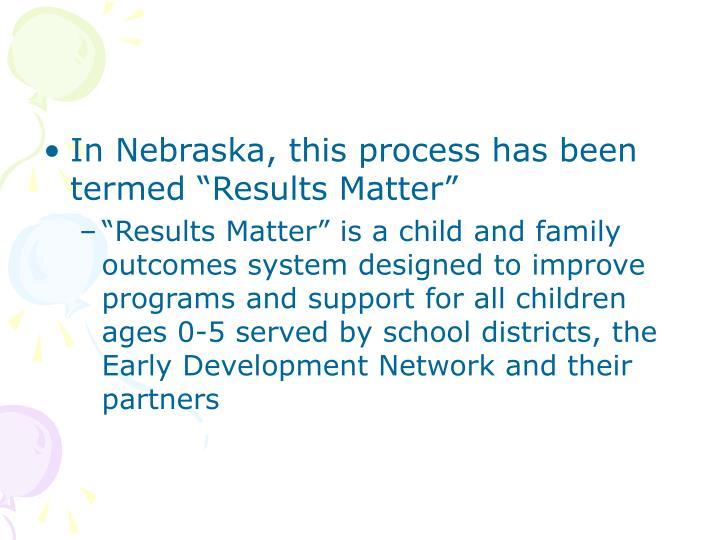 "In Nebraska, this process has been termed ""Results Matter"""