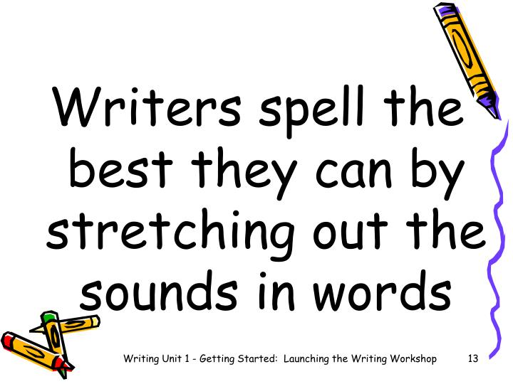 Writers spell the best they can by stretching out the sounds in words