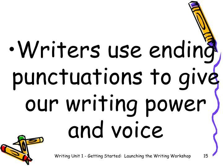 Writers use ending punctuations to give our writing power and voice