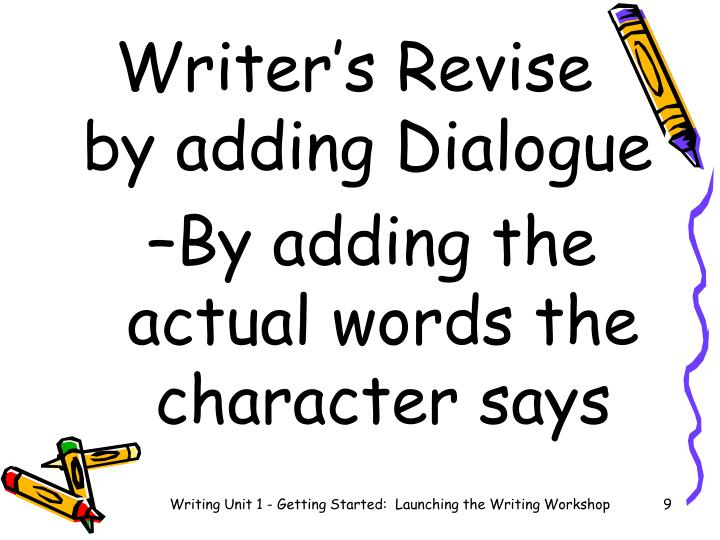 Writer's Revise      by adding Dialogue