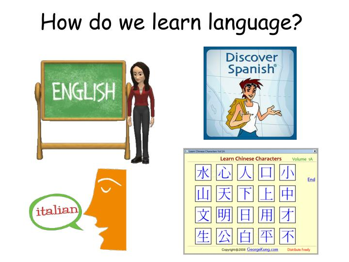 How do we learn language?