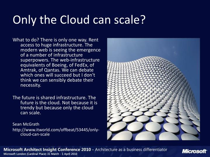 Only the Cloud can scale?