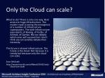 only the cloud can scale