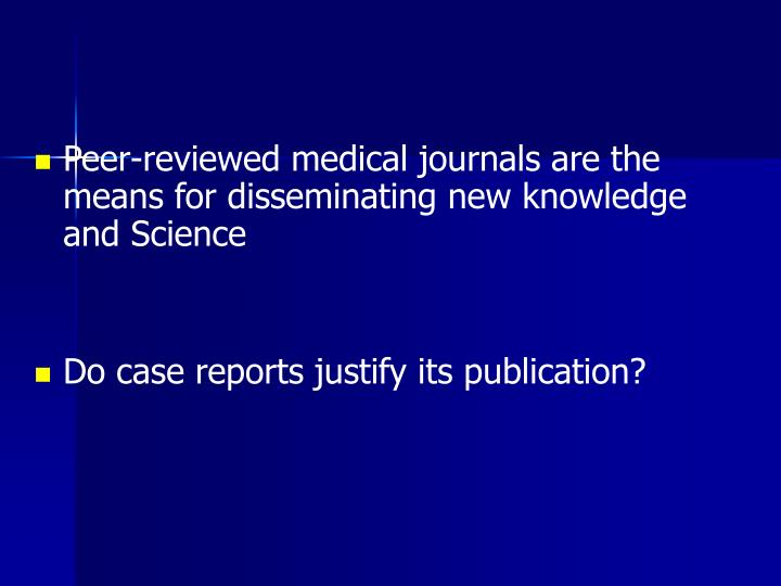 Peer-reviewed medical journals are the means for disseminating new knowledge and Science