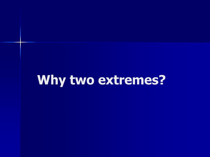 Why two extremes?