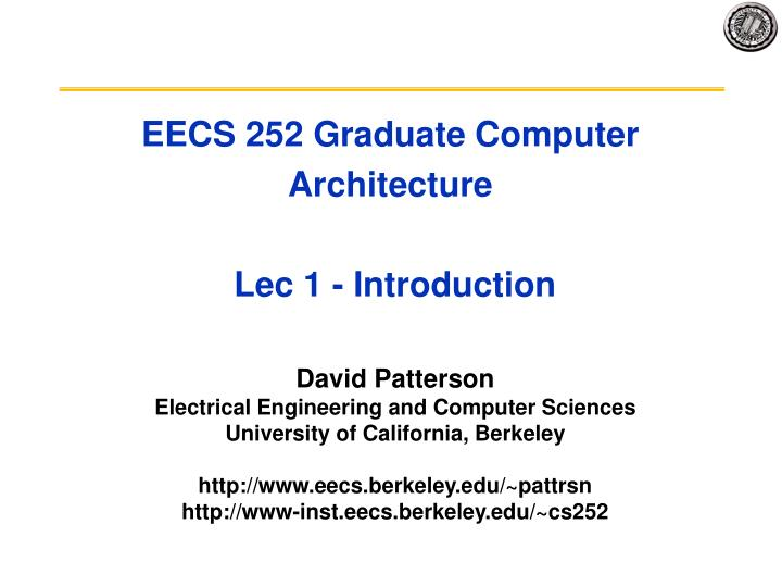 Eecs 252 graduate computer architecture lec 1 introduction