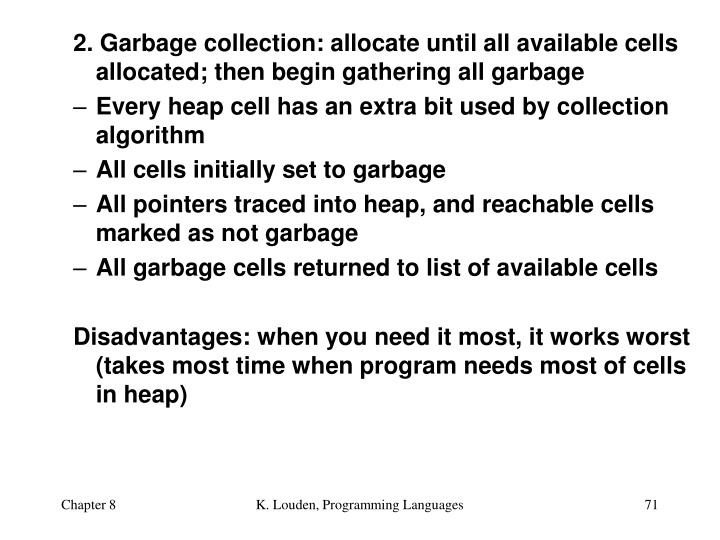 2. Garbage collection: allocate until all available cells allocated; then begin gathering all garbage