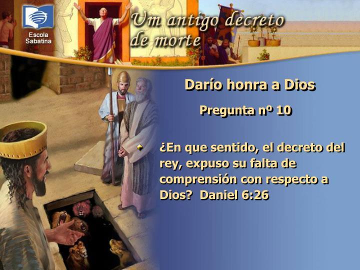 ¿En que sentido, el decreto del rey, expuso su falta de comprensión con respecto a Dios?  Daniel 6:26