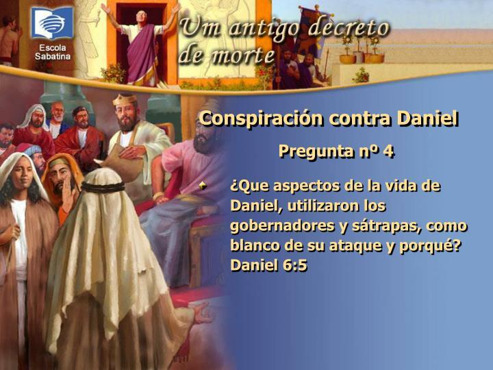 ¿Que aspectos de la vida de Daniel, utilizaron los gobernadores y sátrapas, como blanco de su ataque y porqué?  Daniel 6:5