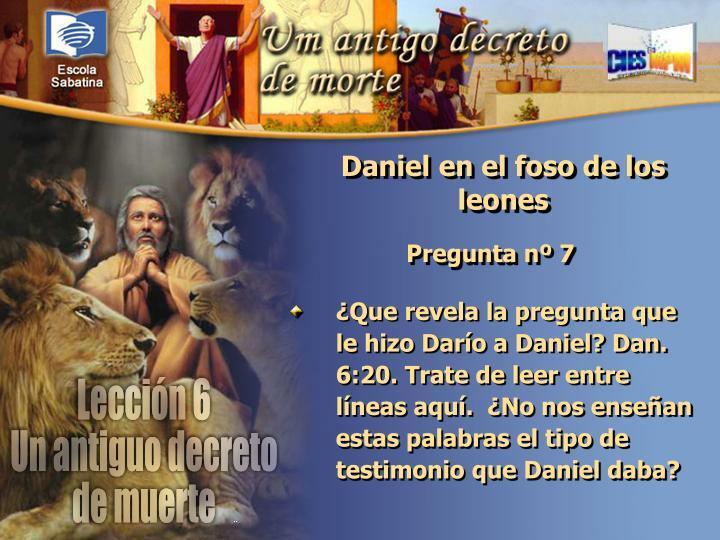 ¿Que revela la pregunta que le hizo Darío a Daniel? Dan. 6:20. Trate de leer entre líneas aquí.  ¿No nos enseñan estas palabras el tipo de testimonio que Daniel daba?
