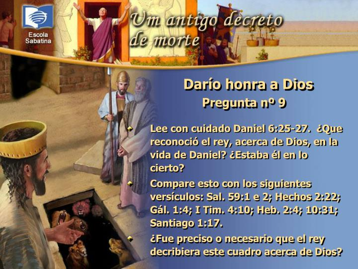 Lee con cuidado Daniel 6:25-27.  ¿Que reconoció el rey, acerca de Dios, en la vida de Daniel? ¿Estaba él en lo cierto?
