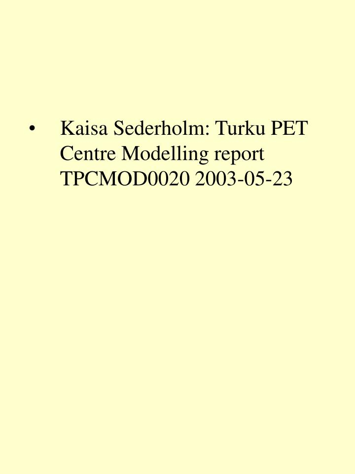 Kaisa Sederholm: Turku PET Centre Modelling report TPCMOD0020 2003-05-23