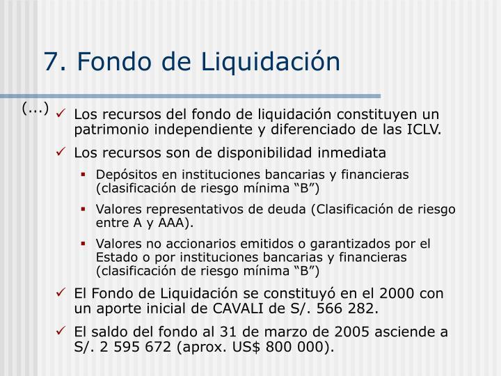 7. Fondo de Liquidación