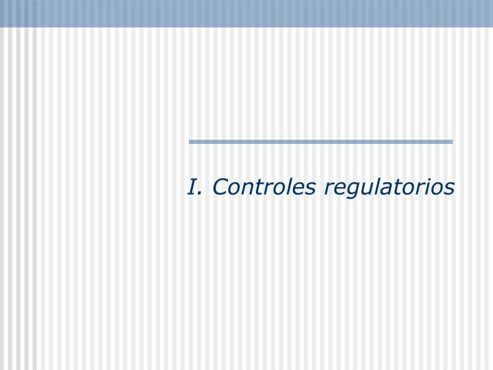 I. Controles regulatorios