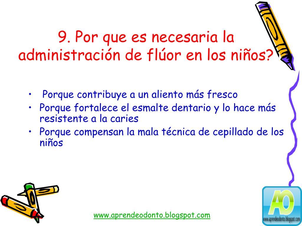 9. Por que es necesaria la administración de flúor en los niños?