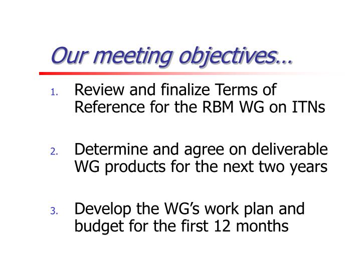 Our meeting objectives…