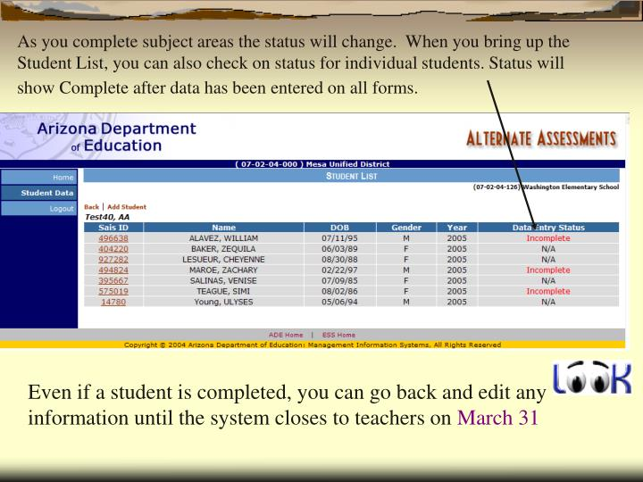 As you complete subject areas the status will change.  When you bring up the Student List, you can also check on status for individual students. Status will show Complete after data has been entered on all forms.