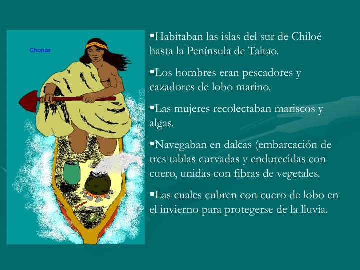 Habitaban las islas del sur de Chiloé hasta la Península de Taitao.