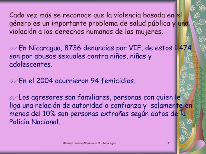 Cada vez más se reconoce que la violencia basada en el género es un importante problema de salud pública y una violación a los derechos humanos de las mujeres.