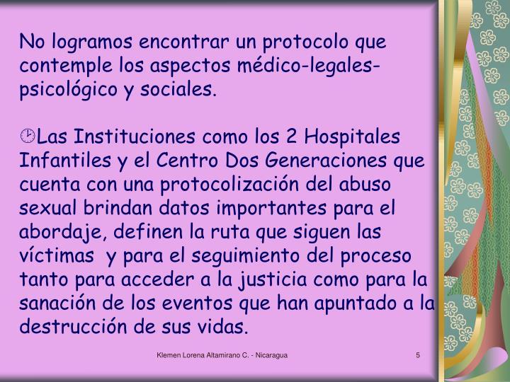 No logramos encontrar un protocolo que contemple los aspectos médico-legales-psicológico y sociales.