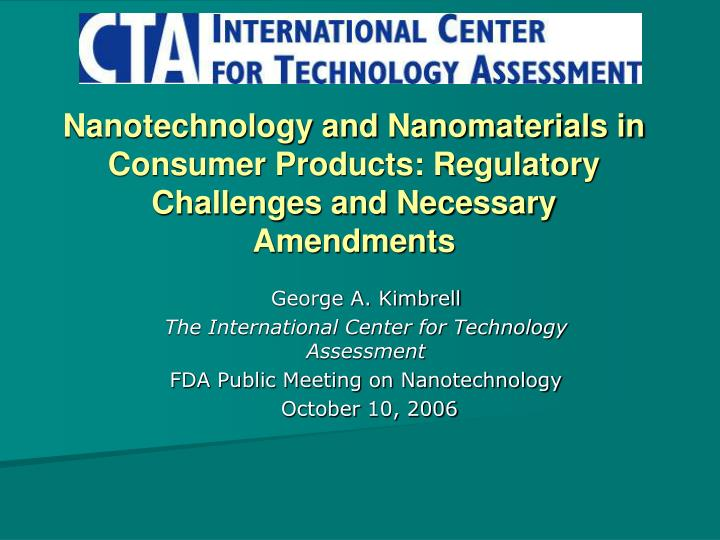 Nanotechnology and Nanomaterials in Consumer Products: Regulatory Challenges and Necessary Amendment...