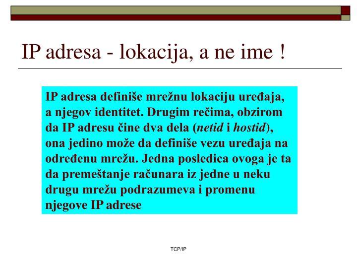 IP adresa - lokacija, a ne ime !