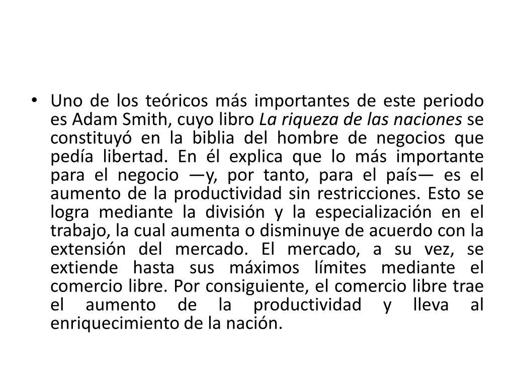 Uno de los teóricos más importantes de este periodo es Adam Smith, cuyo libro