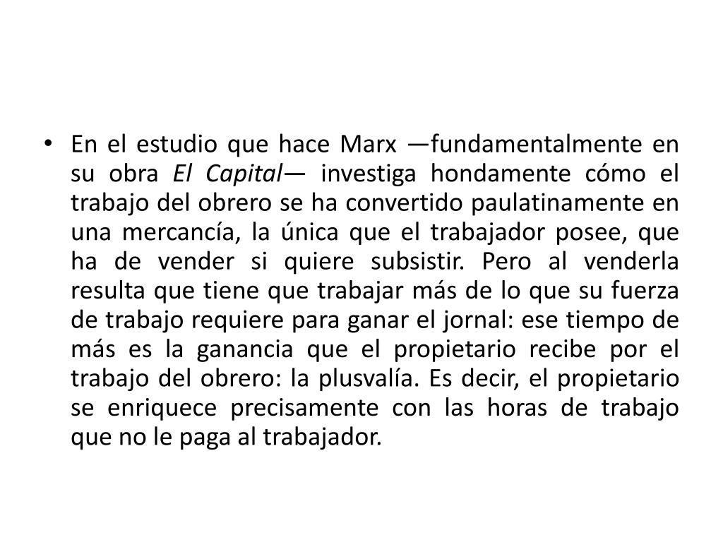 En el estudio que hace Marx —fundamentalmente en su obra