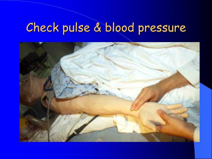 Check pulse & blood pressure