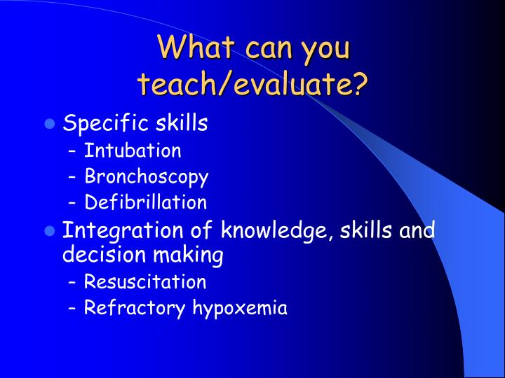 What can you teach/evaluate?