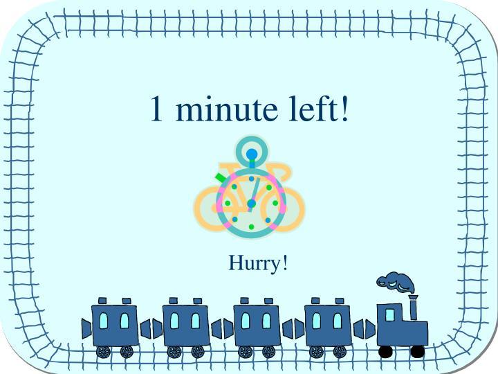 1 minute left!