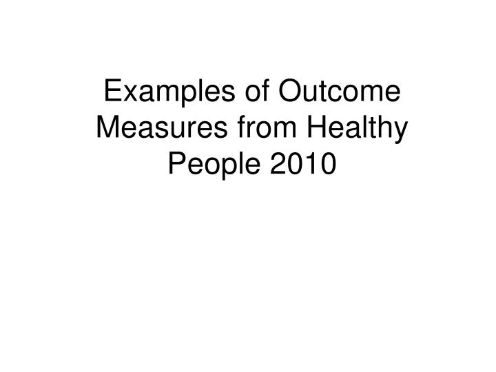 Examples of Outcome Measures from Healthy People 2010