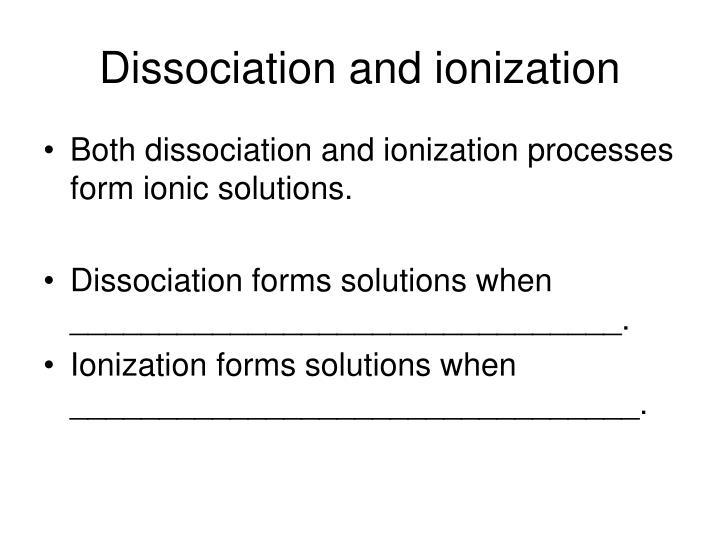 Dissociation and ionization