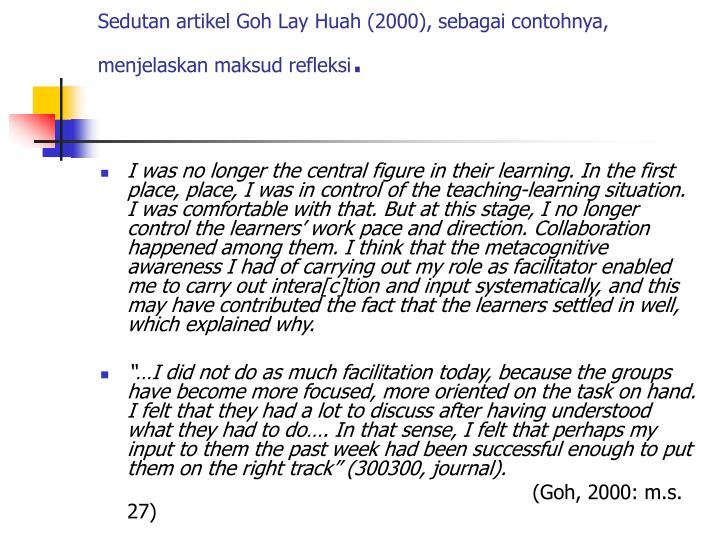 Sedutan artikel Goh Lay Huah (2000), sebagai contohnya, menjelaskan maksud refleksi
