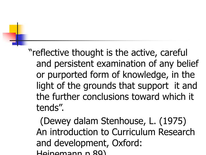 """reflective thought is the active, careful and persistent examination of any belief or purported f..."