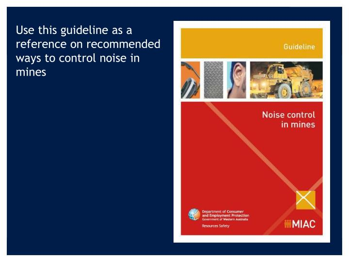 Use this guideline as a reference on recommended ways to control noise in mines