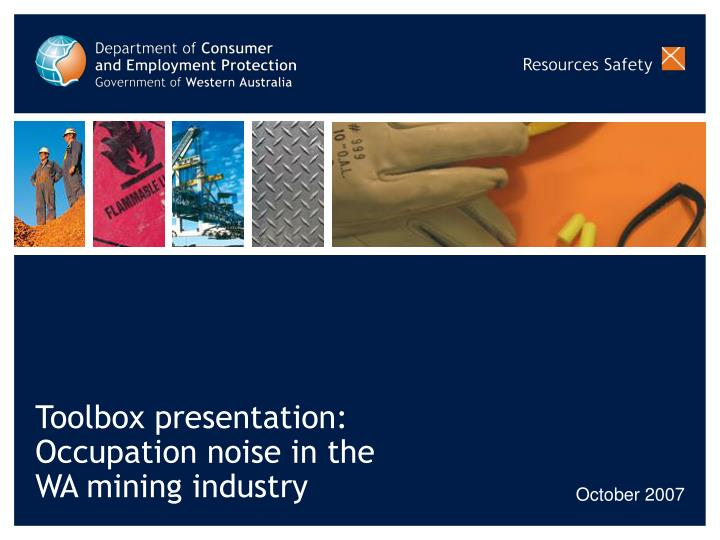 Toolbox presentation occupation noise in the wa mining industry