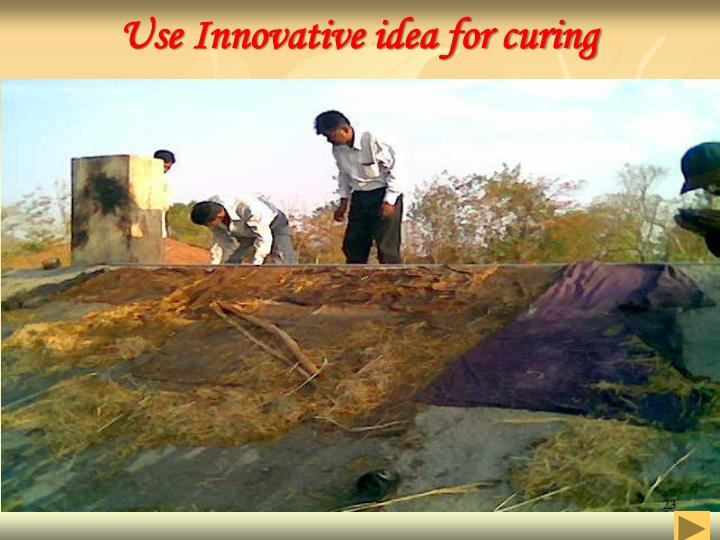 Use Innovative idea for curing
