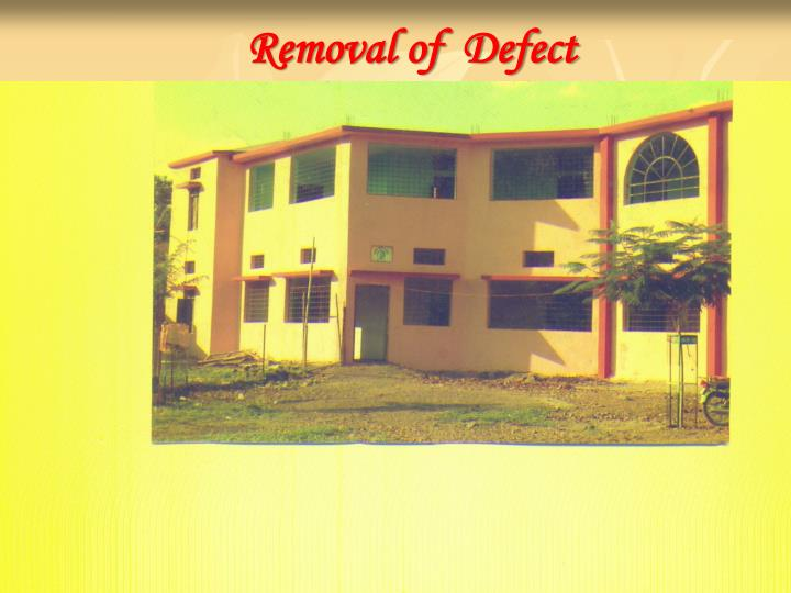 Removal of  Defect