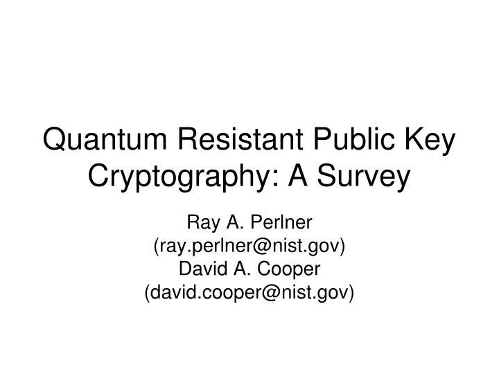 Quantum Resistant Public Key Cryptography: A Survey