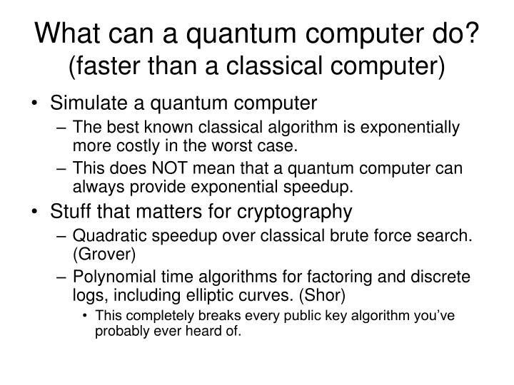 What can a quantum computer do faster than a classical computer