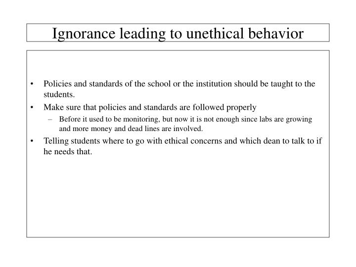 Ignorance leading to unethical behavior