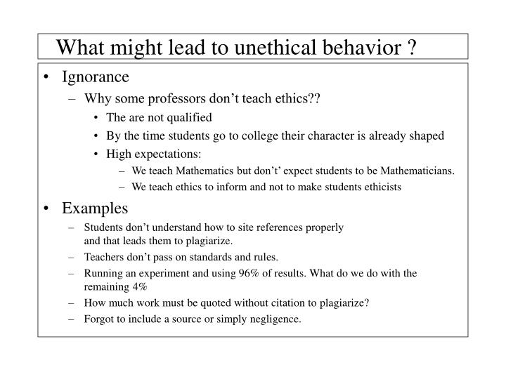 What might lead to unethical behavior ?